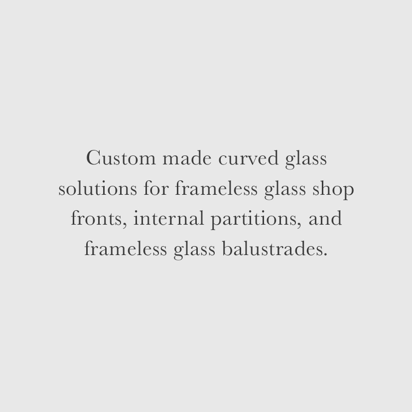 Custom made curved glass solutions for frameless glass shop fronts, internal partitions, and frameless glass balustrades.