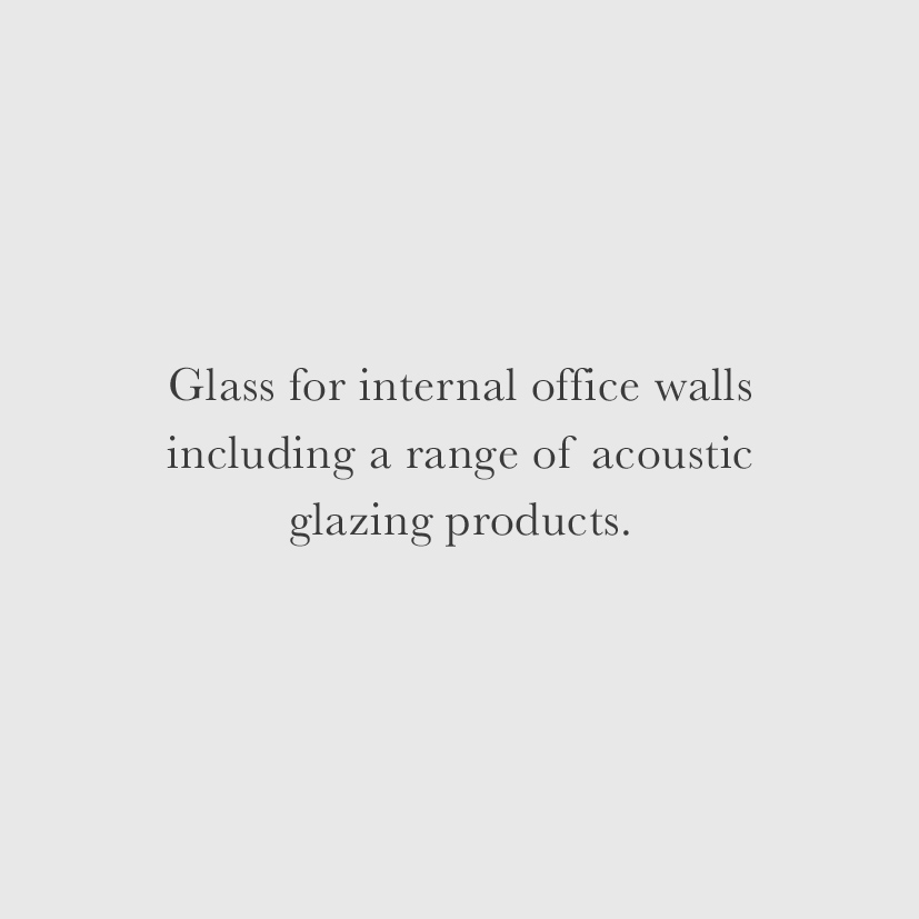 Glass for internal office walls including a range of acoustic glazing products.
